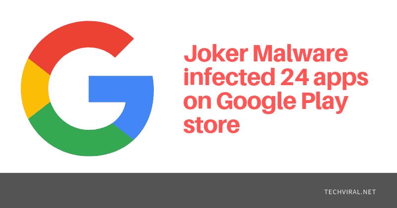 Google đã phát hành 24 ứng dụng từ Play Store bị nhiễm phần mềm độc hại Joker 1