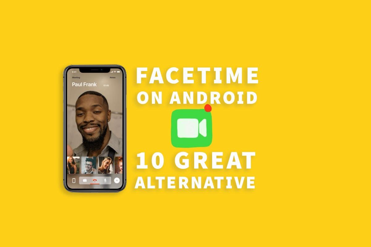 Làm cách nào để tôi có được FaceTime cho Android? Ứng dụng thay thế ứng dụng FaceTime tốt nhất 1