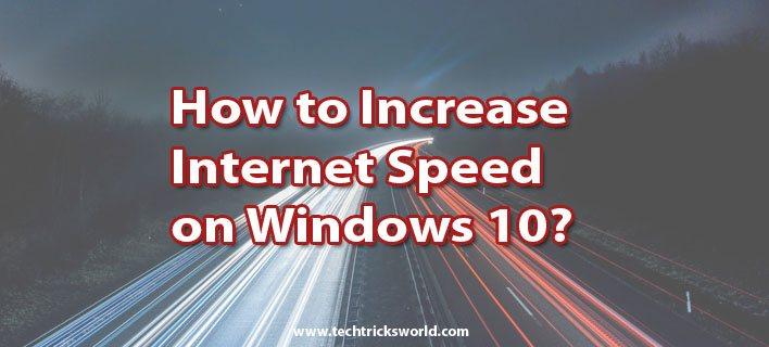 Ako zvýšiť rýchlosť internetu na Windows 10? [2021] 1